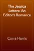 Corra Harris - The Jessica Letters: An Editor's Romance artwork