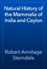 Robert Armitage Sterndale - Natural History of the Mammalia of India and Ceylon artwork