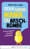Sehr gerne, Mama, du Arschbombe