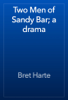 Bret Harte - Two Men of Sandy Bar; a drama artwork