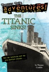 The Titanic Sinks Totally True Adventures