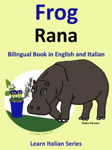 Bilingual Book in English and Italian: Frog - Rana . Learn Italian Collection. Couverture de livre