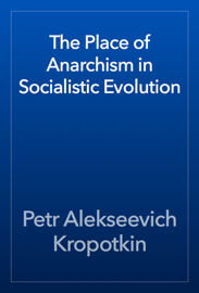 The Place of Anarchism in Socialistic Evolution