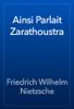 Friedrich Wilhelm Nietzsche - Ainsi Parlait Zarathoustra artwork