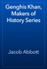 Jacob Abbott - Genghis Khan, Makers of History Series portada