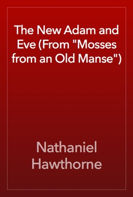 The New Adam and Eve (From Mosses from an Old Manse)