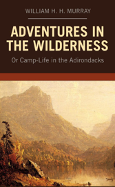 Adventures in the Wilderness: Or Camp-Life in the Adirondacks