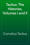 Tacitus: The Histories, Volumes I and II