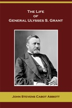 The Life of General Ulysses S. Grant (Containing a Brief but Faithful Narrative of Those Military and Diplomatic Achievements Which Have Entitled Him to the Confidence and Gratitude of His Countrymen)