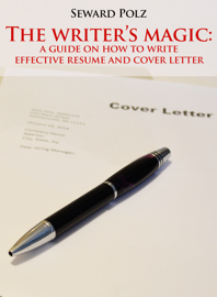 The Writer's Magic: A Guide on How to Write Effective Resume and Cover Letter