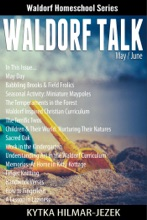 Waldorf Talk: Waldorf And Steiner Education Inspired Ideas For Homeschooling For May And June