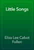 Eliza Lee Cabot Follen - Little Songs artwork