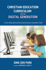CHRISTIAN EDUCATION CURRICULUM FOR THE DIGITAL GENERATION