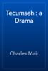Charles Mair - Tecumseh : a Drama artwork