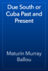 Maturin Murray Ballou - Due South or Cuba Past and Present artwork