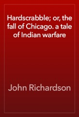 Hardscrabble; or, the fall of Chicago. a tale of Indian warfare