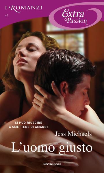 L'uomo giusto (I Romanzi Extra Passion) di Jess Michaels