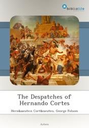 The Despatches of Hernando Cortes