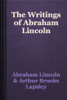 Abraham Lincoln & Arthur Brooks Lapsley - The Writings of Abraham Lincoln artwork