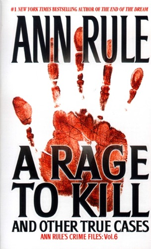 Ann Rule - A Rage To Kill And Other True Cases:
