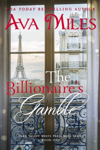 Ava Miles - The Billionaire's Gamble (Dare Valley Meets Paris, Volume 1)