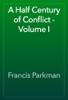 Francis Parkman - A Half Century of Conflict - Volume I artwork