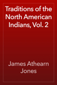 Traditions of the North American Indians, Vol. 2