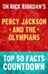 Percy Jackson  The Olympians - Top 50 Facts Countdown