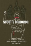 Scouts Dishonor A Personal Story Of God Abuse Recovery And Truth