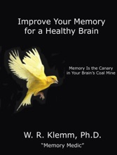 Improve Your Memory for a Healthy Brain. Memory Is the Canary in Your Brain's Coal Mine