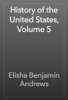 Elisha Benjamin Andrews - History of the United States, Volume 5 artwork