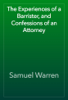 Samuel Warren - The Experiences of a Barrister, and Confessions of an Attorney artwork
