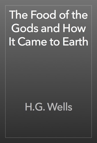 H.G. Wells - The Food of the Gods and How It Came to Earth