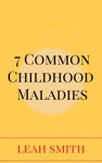 7 Common Childhood Maladies