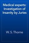 Medical Experts Investigation Of Insanity By Juries