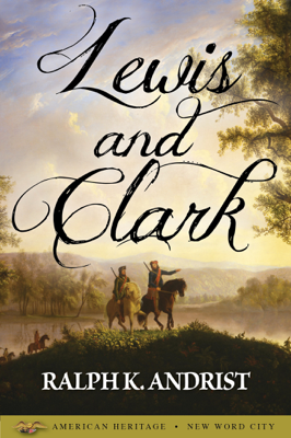 Lewis and Clark - Ralph K. Andrist book