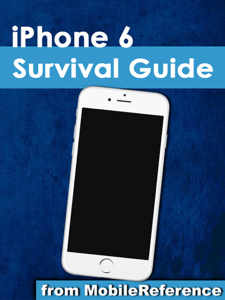 iPhone 6 Survival Guide: Step-by-Step User Guide for the iPhone 6, iPhone 6 Plus, and iOS 8: From Getting Started to Advanced Tips and Tricks Summary