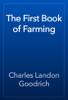 Charles Landon Goodrich - The First Book of Farming artwork