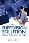 The Supervision Solution Manage Performance - Not People