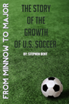From Minnow to Major: The Story of the Growth of U.S. Soccer