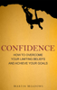 Martin Meadows - Confidence: How to Overcome Your Limiting Beliefs and Achieve Your Goals artwork