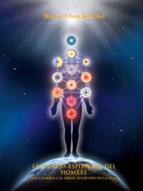 La Esencia Espiritual Del Hombre Los Chakras Y El Rbol Invertido De La Vida