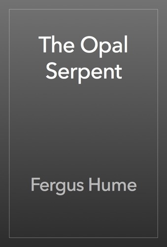 Fergus Hume - The Opal Serpent