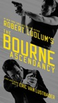 Robert Ludlums TM  The Bourne Ascendancy