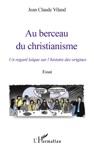 Au Berceau Du Christianisme