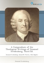 A Compendium Of The Theological Writings Of Emanuel Swedenborg, Third Ed.