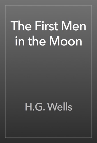 H.G. Wells - The First Men in the Moon