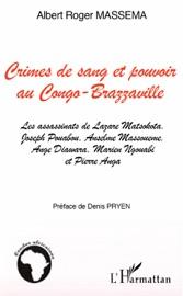 Crimes De Sang Et Pouvoir Au Congo Brazzaville