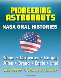 Pioneering Astronauts, NASA Oral Histories: Glenn, Carpenter, Cooper, Allen, Brand, Engle, Lind, plus Apollo 13 History by Lunney book