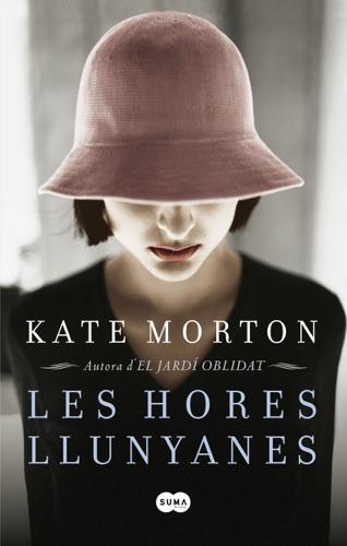 Kate Morton - Les hores llunyanes